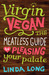 Virgin Vegan: The Meatless Guide to Pleasing Your Palate