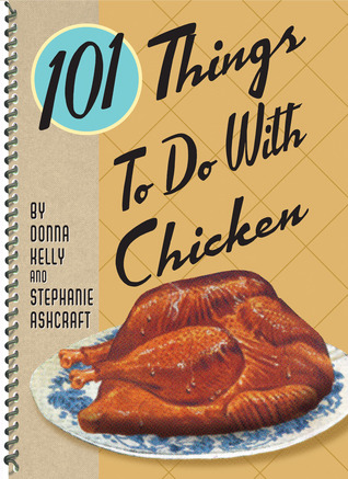 101 Things to Do with Chicken by Stephanie Ashcraft