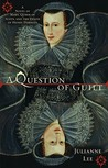 A Question of Guilt: A Novel of Mary, Queen of Scots, and the Death of Henry Darnley