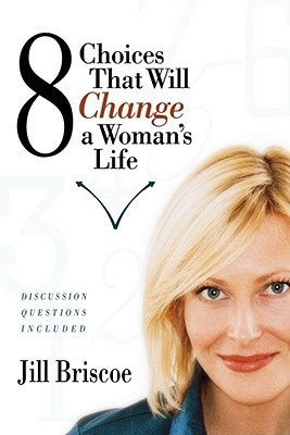 8 Choices That Will Change a Woman's Life by Jill Brisco
