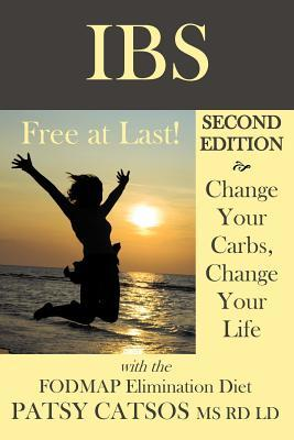 IBS: Free at Last!: Change Your Carbs, Change Your Life with the FODMAP Elimination Diet