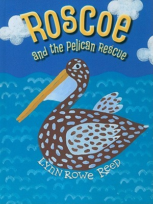 Roscoe and the Pelican Rescue by Lynn Rowe Reed