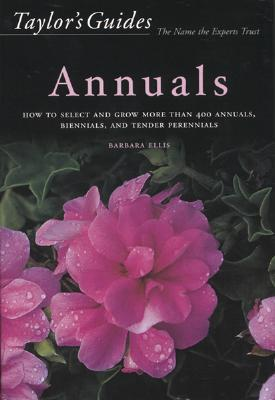 Taylor's Guide to Annuals: How to Select and Grow more than 400 Annuals,  Biennials, and Tender Perennials- Flexible Binding