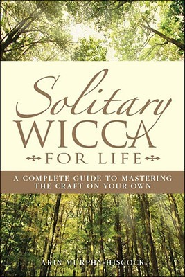 Solitary Wicca for Life by Arin Murphy-Hiscock