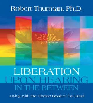 Liberation Upon Hearing in the Between by Robert A.F. Thurman