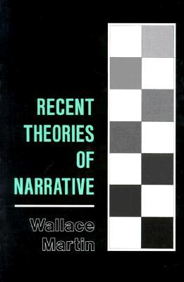 Recent Theories Of Narrative by Wallace Martin