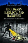 Hooligans, Harlots, and Hangmen by David Taylor