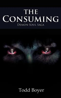 The Consuming by Todd Boyer