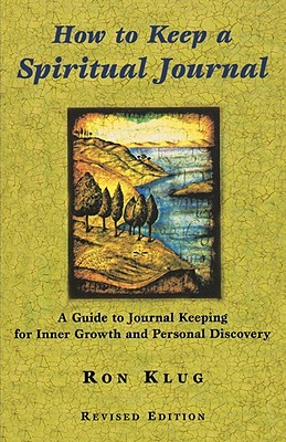 How to Keep a Spiritual Journal: A Guide to Journal Keeping for Inner Growth and Personal Discovery