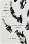 On the Origin of Stories: Evolution, Cognition, and Fiction