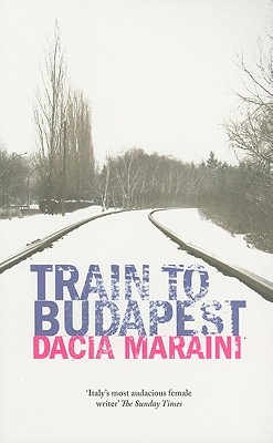 Train To Budapest by Dacia Maraini
