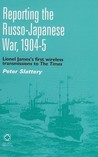 Reporting the Russo-Japanese War, 1904-5: Lionel James's First Wireless Transmission to the Times