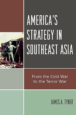 America's Strategy in Southeast Asia by James Tyner