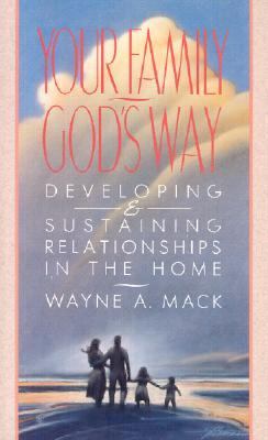 Your Family, God's Way by Wayne A. Mack