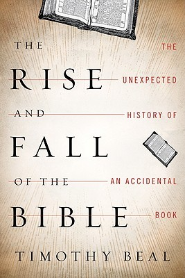 The Rise and Fall of the Bible by Timothy Beal