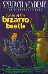 Curse of the Bizarro Beetle (Splurch Academy for Disruptive Boys, #2)