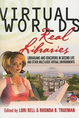 Virtual Worlds, Real Libraries by Lori Bell