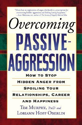 Overcoming Passive-Aggression by Tim Murphy