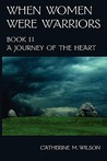A Journey of the Heart (When Women Were Warriors, #2)