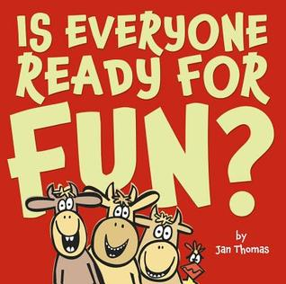 Is Everyone Ready for Fun? by Jan Thomas