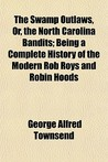 The Swamp Outlaws, Or, The North Carolina Bandits; Being A Complete History Of The Modern Rob Roys And Robin Hoods