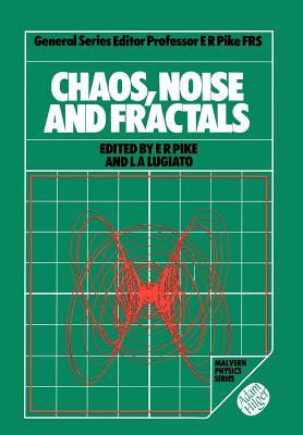 Chaos, Noise and Fractals by L.A. Lugiato