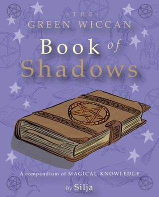 The Green Wiccan Book of Shadows: A Compendium of Magical Knowledge
