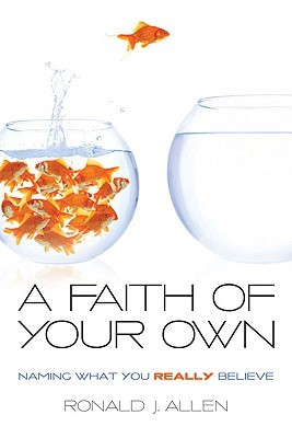 A Faith of Your Own by Ronald J. Allen