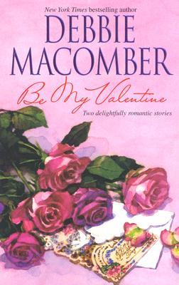 Be My Valentine by Debbie Macomber