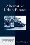 Alternative Urban Futures: Planning for Sustainable Development in Cities Throughout the World