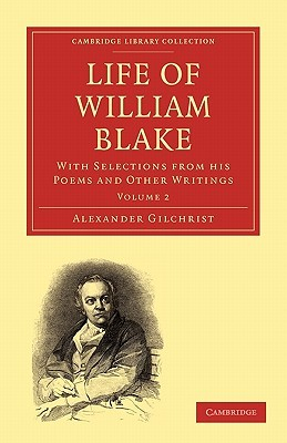 Life of William Blake: With Selections from His Poems and Other Writings