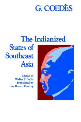 The Indianized States of Southeast Asia by George Cœdès