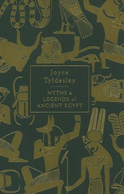 Myths and Legends of Ancient Egypt by Joyce A. Tyldesley