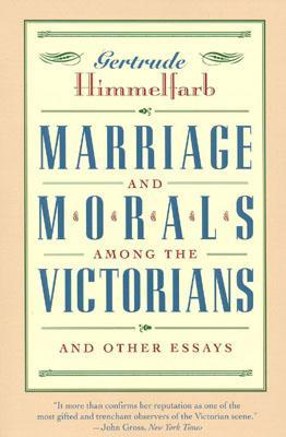 Marriage and Morals Among the Victorians by Gertrude Himmelfarb