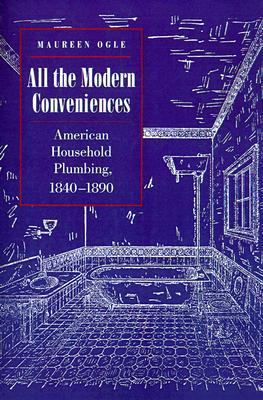 All the Modern Conveniences: American Household Plumbing, 1840-1890