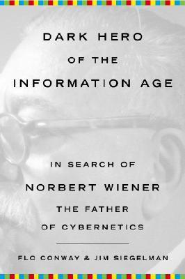 Dark Hero of the Information Age by Flo Conway