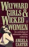 Wayward Girls & Wicked Women: An Anthology of Subversive Stories