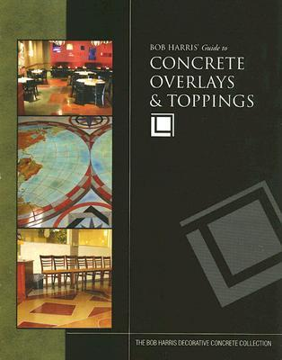 Bob Harris' Guide to Concrete Overlays & Toppings