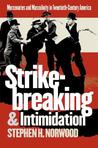 Strikebreaking and Intimidation: Mercenaries and Masculinity in Twentieth-Century America