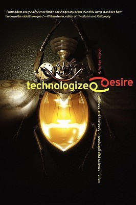 Technologized Desire by D. Harlan Wilson