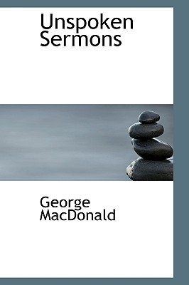 Unspoken Sermons by George MacDonald