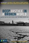 Deep Justice in a Broken World: Helping Your Kids Serve Others and Right the Wrongs around Them (Youth Specialties)