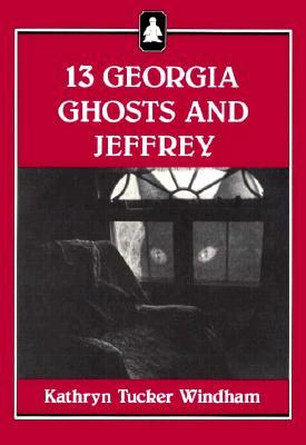 13 Georgia Ghosts and Jeffrey by Kathryn Tucker Windham