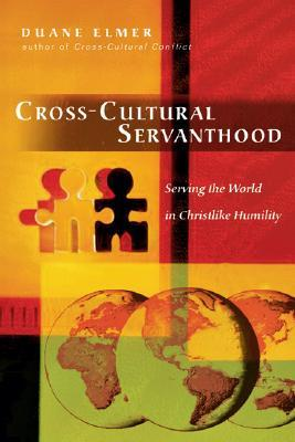 Cross-Cultural Servanthood by Duane Elmer