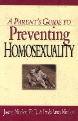 A Parent's Guide to Preventing Homosexuality by Joseph Nicolosi