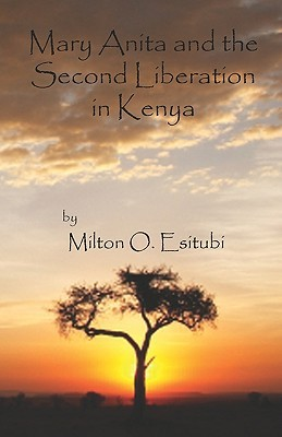 Mary Anita and the Second Liberation in Kenya by Milton O. Esitubi