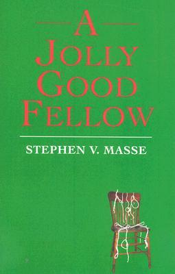 A Jolly Good Fellow by Stephen V. Masse