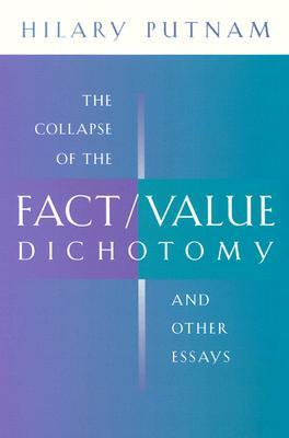 The Collapse of the Fact/Value Dichotomy and Other Essays by Hilary Putnam