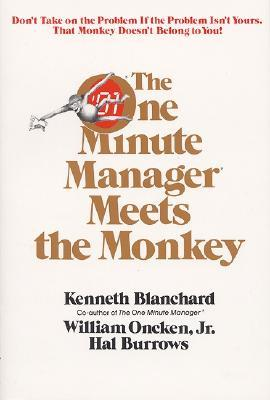 One Minute Manager Meets the Monkey by Kenneth H. Blanchard