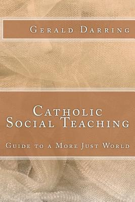 Catholic Social Teaching: Guide to a More Just World